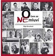 Kniha O čem se NEmluví: Příběhy mladých lidí s Downovým syndromem