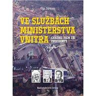 Ve službách Ministerstva vnitra: Chránil jsem tři prezidenty - Kniha