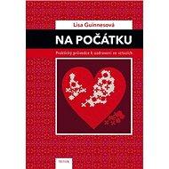Na počátku: Praktický průvodce k uzdravení ve vztazích - Kniha