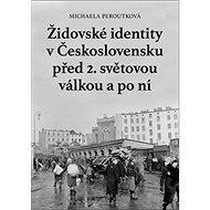 Kniha Židovské identity v Československu před 2. světovou válkou a po ní - Kniha