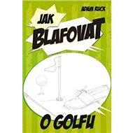 Jak blafovat o golfu - Kniha