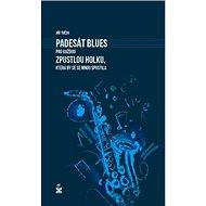Kniha Padesát blues pro každou zpustlou holku, která by se se mnou spustila - Kniha