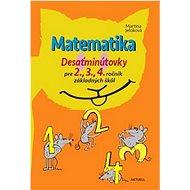 Matematika Desaťminútovky pre 2., 3., 4. ročník základných škôl - Kniha