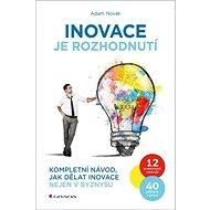 Inovace je rozhodnutí: Kompletní návod, jak dělat inovace nejen v byznysu - Kniha