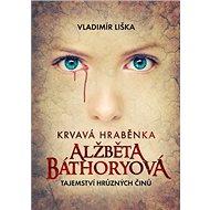 Krvavá hraběnka Alžběta Báthoryová: Tajemství hrůzných činů - Kniha