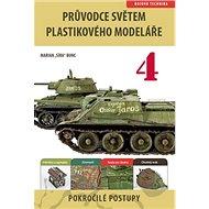 Kniha Průvodce světem plastikového modeláře 4: Pokročilé postupy - Kniha