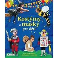 Kostýmy a masky pro děti: Krok za krokem z dostupných materiálů