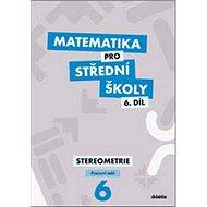 Matematika pro střední školy 6.díl Pracovní sešit: Stereometrie - Kniha