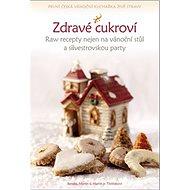 Kniha Zdravé cukroví: Raw recepty nejen na vánoční stůl a silvestrovskou party - Kniha