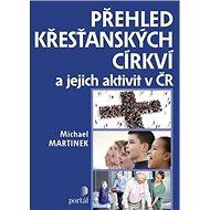 Přehled křesťanských církví: a jejich aktivit v ČR - Kniha