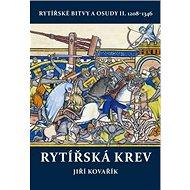 Rytířská krev: Rytířské bitvy a osudy II. 1208–1346