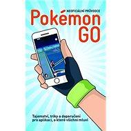 Pokémon Go: Neoficiální průvodce: tipy a triky jak všechny najít - Kniha