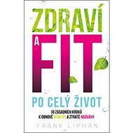 Zdraví a fit po celý život: 10 zásadních kroků k obnově vitality a ztrátě nadváhy - Kniha