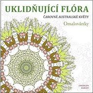 Uklidňující flóra Čarovné australské květy - Kniha