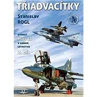 Třiadvacítky: Stíhací Migy 23 v našem letectvu - Kniha