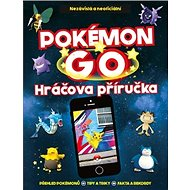 Pokémon GO: Nezávislá a neoficiální Hráčova příručka - Kniha
