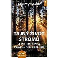 Tajný život stromů: Co cítí a jak komunikují, Objevování fascinujícího světa - Kniha