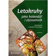 Letokruhy jako kalendář i záznamník: Zajímavosti z dendrochronologie - Kniha