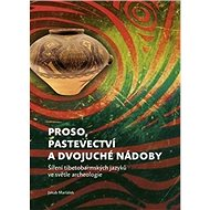 Kniha Proso, pastevectví a dvojuché nádoby: Šíření tibetobarmských jazyků ve světle archeologie - Kniha