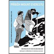 Kniha Příběh Mount Everestu: Strhující příběh britských expedic z pohledu roku 1926 - Kniha