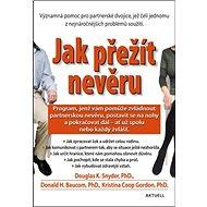 Jak přežít nevěru: Program, jenž vám pomůže zvládnout partnerskou nevěru, postavist sa na nohy... - Kniha
