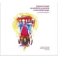 Expresivní terapie se zaměřením na výtvarný a intermediální projev - Kniha