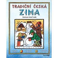 Tradiční česká zima: Svátky, zvyky, obyčeje, říkadla, koledy