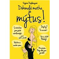 Dokonalá matka je mýtus!