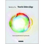 Teorie čakra jógy: Cesta od podmíněnosti k potenciálu - Kniha