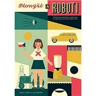 Kniha Pionýři a roboti: Československá ilustrace 1950 - 1970 - Kniha