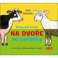Rozpustilé hrátky Na dvoře se zvířátky: Veselé rýmy a skládání popletených zvířátek! - Kniha