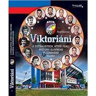 Kniha Viktoriáni: O fotbalistech, kteří psali historii slavného plzeňsého klubu - Kniha