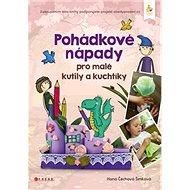 Pohádkové nápady pro malé kutily a kuchtíky - Kniha