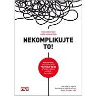 Nekomplikujte to!: Jednoduchý princip, který stojí za úspěchem firem Apple, Google a IKEA - Kniha