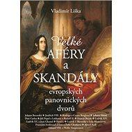 Velké aféry a skandály evropských panovnických dvorů - Kniha