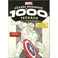 Marvel Úžasní hrdinové v 1000 tečkách - Kniha