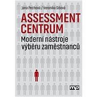 Assessment centrum: Moderní nástroje výběru zaměstnanců - Kniha