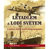 Letadlem a lodí světem: S Janem Antonínem Baťou za světovým obchodem 1932-37 - Kniha