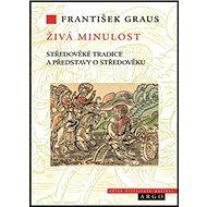 Živá minulost: Středověké tradice a představy p středověku - Kniha