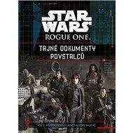 STAR WARS Rogue One Tajné dokumenty povstalců: Vše o nejstatečnější povstalecké skupině