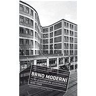 Brno moderní: Velký průvodce po architektuře 1890–1948 - Kniha