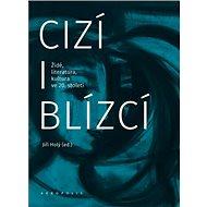 Cizí i blízcí: Židé, literatura, kultura v českých zemích ve 20. století - Kniha