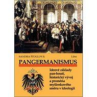 Kniha Pangermanismus: Ideové základy pan-hnutí, historický vývoj a proměna myšlenkového směru v ideo - Kniha