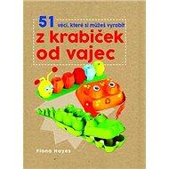 51 věcí, které si můžeš vyrobit z krabiček od vajec - Kniha