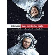 Takto se mě nikdo neptal: Rozhovory se Štefanem Hríbem o hmotě, vesmíru a člověku - Kniha