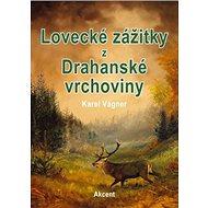 Lovecké zážitky z Drahanské vrchoviny - Kniha