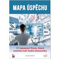 Mapa úspěchu: 111 tajemství firem, které změnily tvář české ekonomiky - Kniha