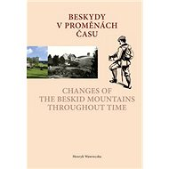 Beskydy v proměnách času Changes of the Beskid Mountains Throughout Time - Kniha