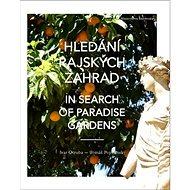 Hledání rajských zahrad: In search of Paradise Gardens - Kniha