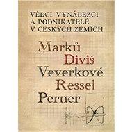 Vědci, vynálezci a podnikatelé v Českých zemích: Marků, Diviš, Veverkové, Ressel, Perner - Kniha